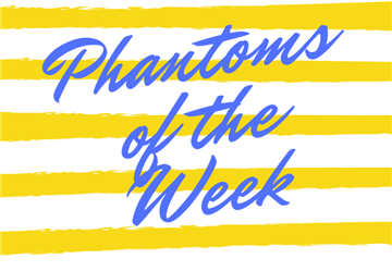 Phantoms of the Week
